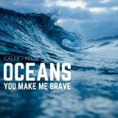 Oceans (Where Feet May Fail) / You Make Me Brave