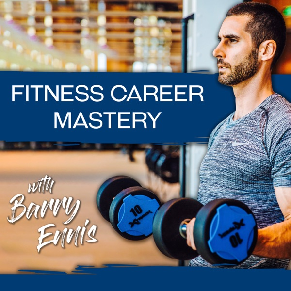Fitness Career Mastery Podcast: Group Fitness | Personal Training | Studio & Gym Management