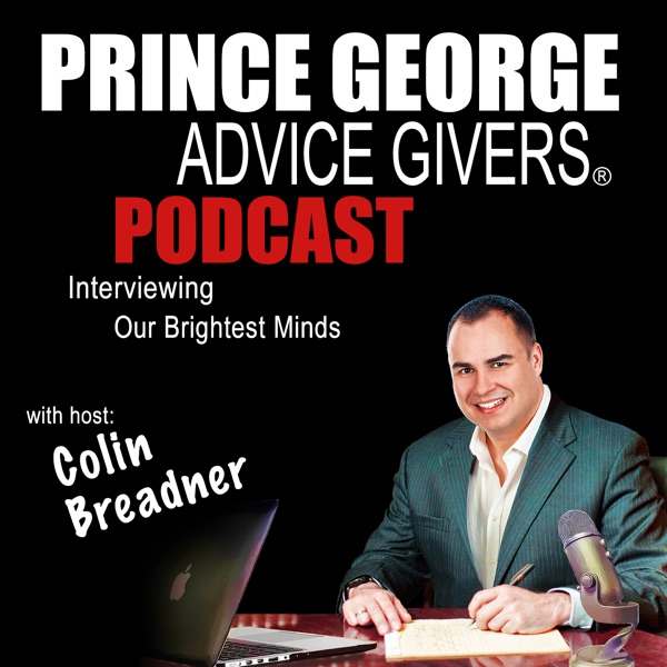 Prince George Advice Givers | Business Owners | Entrepreneurs | Interviewing Our Community's Brighte...