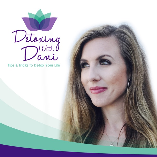 Detoxing with Dani: Tips & Tricks to Detox Your Life for a Happy Healthy Future