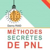 Méthodes secrètes de PNL [NLP Secret Methods] (Unabridged) - Danny Raid