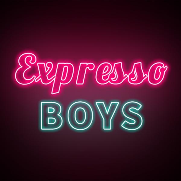 Expresso Boys Podcast