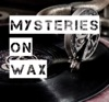 The Mysteries on Wax Podcast
