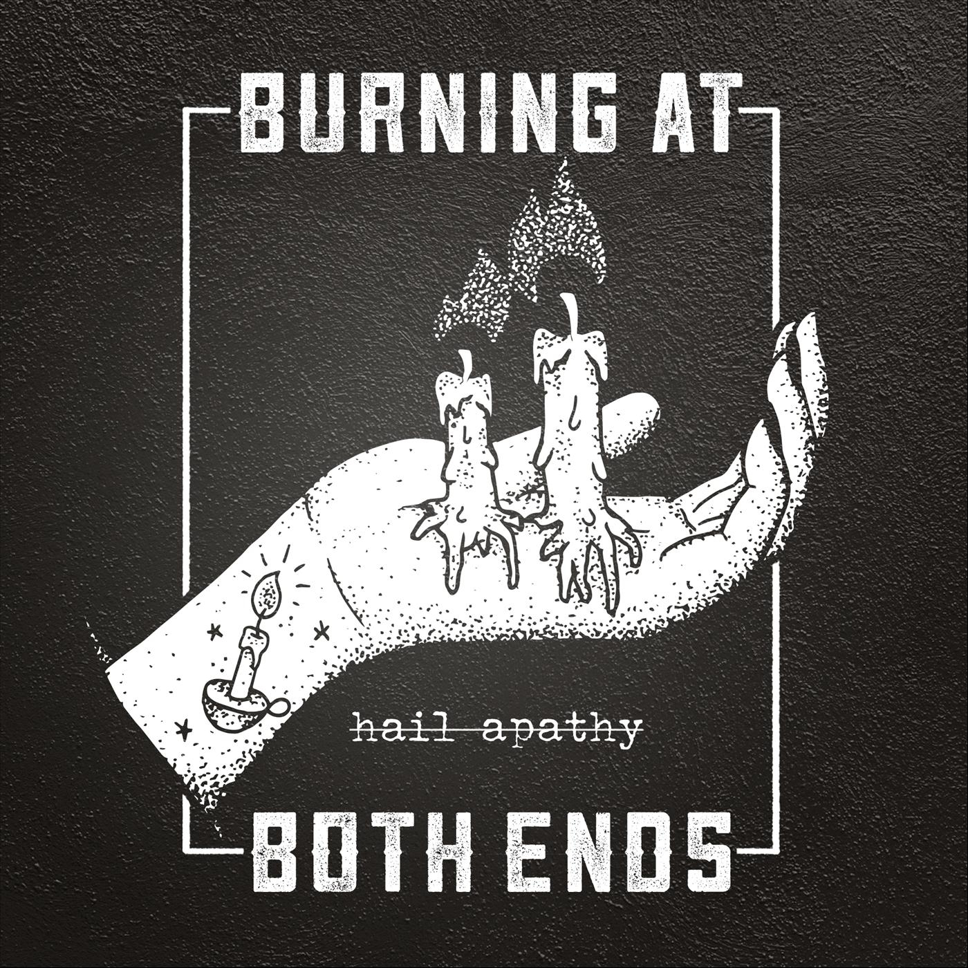 Burning At Both Ends - Hail Apathy (2018)