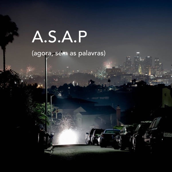 A.S.A.P (Agora sem as palavras / As speechless as possible)