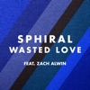 Wasted Love (feat. Zach Alwin) - Single, Sphiral