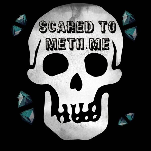 Scared To Meth