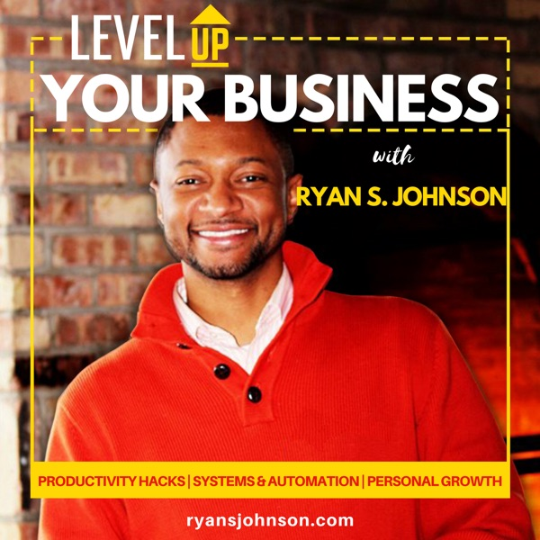 Level Up Your Business With Ryan S. Johnson