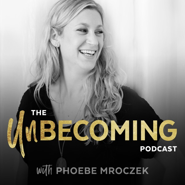 The Unbecoming Podcast with Phoebe Mroczek