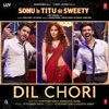 Dil Chori From Sonu Ke Titu Ki Sweety Single