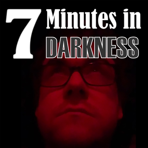 7 Minutes In Darkness Podcast