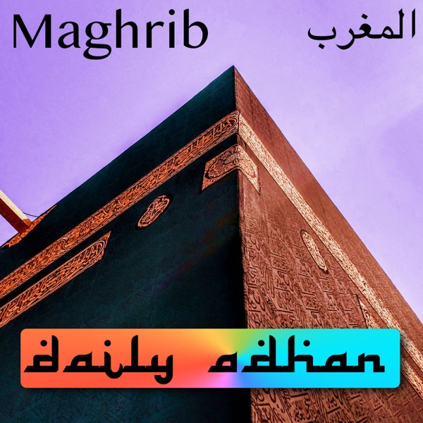 Daily Adhan - Makkah - Maghrib Adhan