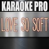 Love So Soft (Originally Performed by Kelly Clarkson) [Karaoke Version]