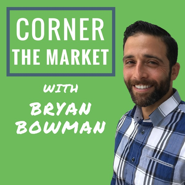 Corner the Market with Bryan Bowman