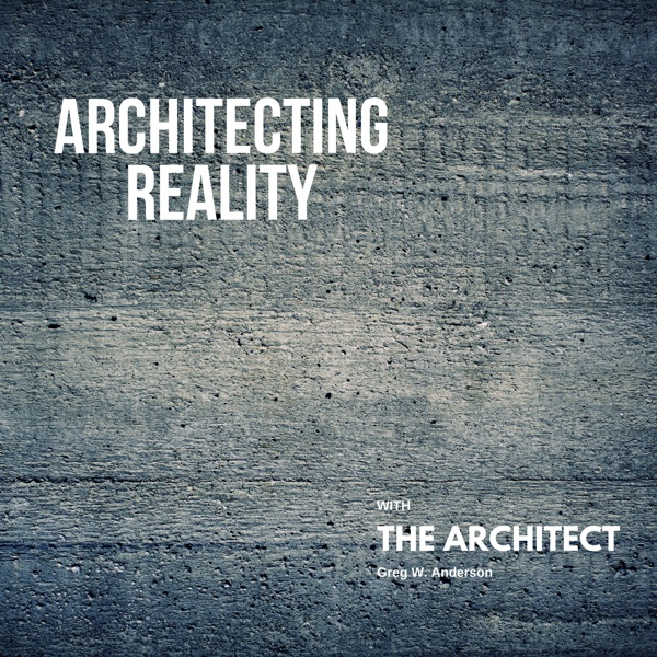 Architecting Reality with Greg W. Anderson