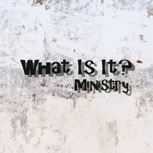 What Is It? Ministry