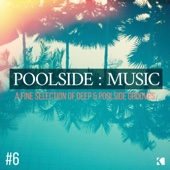 Poolside : Music, Vol. 6 (A Fine Selection of Deep & Poolside Grooves)