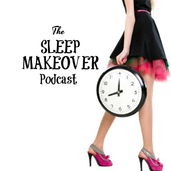 Sleep Makeover Podcast with The Fairy Godmother of Sleep