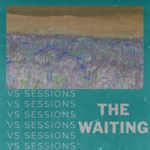 The Waiting (Vs Sessions)