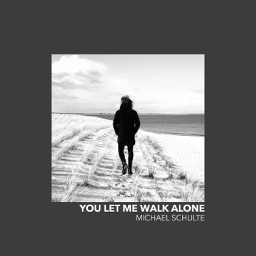 MICHAEL SCHULTE You Let Me Walk Alone