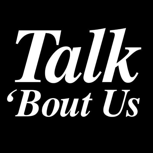 Talk 'Bout Us