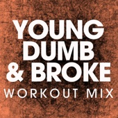 Young Dumb & Broke (Extended Workout Remix)
