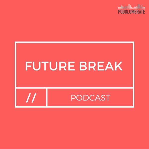 Future Break Podcast