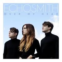 Echosmith Over My Head - Single