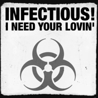 INFECTIOUS - I Need Your Lovin