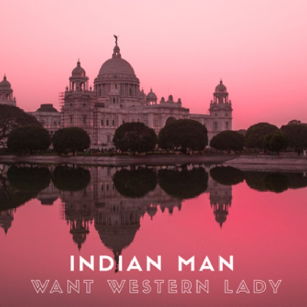 Indian Man Want Western Lady