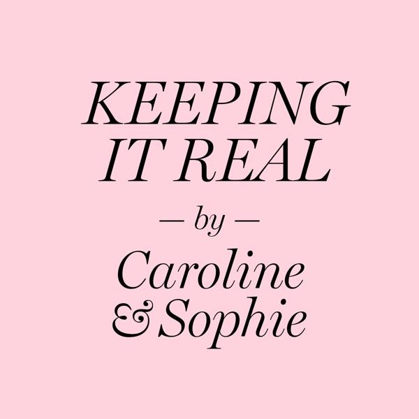 Keeping it real by Caroline & Sophie