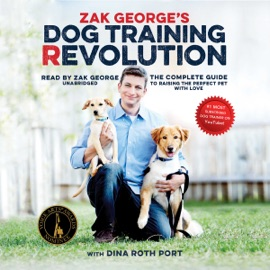 Zak George's Dog Training Revolution: The Complete Guide to Raising the Perfect Pet with Love (Unabridged) - Zak George mp3 listen download