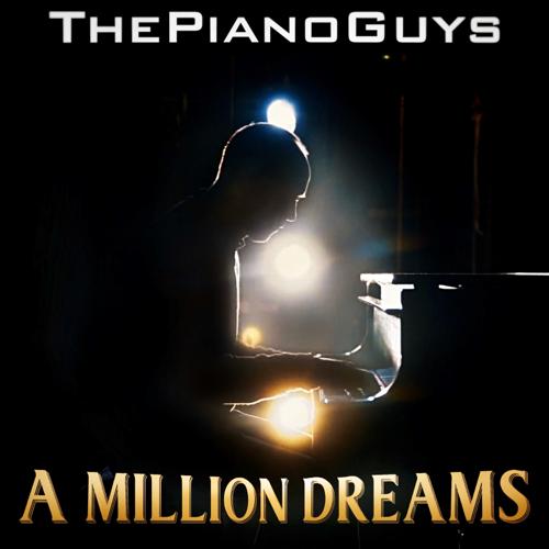 A Million Dreams - The Piano Guys