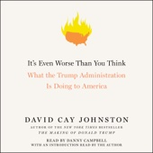 David Cay Johnston - It's Even Worse Than You Think: What the Trump Administration Is Doing to America (Unabridged)  artwork