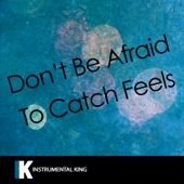 Don't Be Afraid to Catch Feels (In the Style of Calvin Harris feat. Pharrell Williams, Katy Perry, & Big Sean) [Karaoke Version]