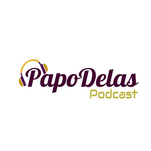 Papo Delas Podcast – Cotidiano com humor.