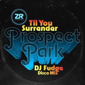 1 Prospect Park - Till You Surrender (DJ Fudge Disco Mix)