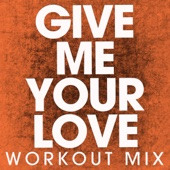 Give Me Your Love (Extended Workout Mix) - Power Music Workout