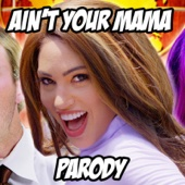 Ain't Your Mama Parody