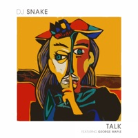 DJ Snake - Talk (feat. George Maple)