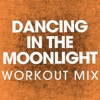 Dancing In the Moonlight (Workout Mix) - Single - Power Music Workout, Power Music Workout