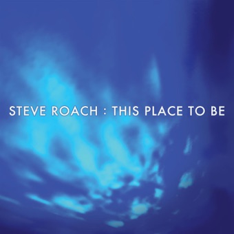 This Place to Be – Steve Roach