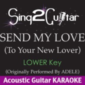 Send My Love (To Your New Lover) [Lower Key] [Originally Performed by Adele] [Acoustic Guitar Karaoke]