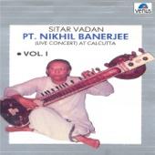 Pt. Nikhil Banerjee: Sitar Vadan, Vol. 1 (Live Concert at Calcutta)