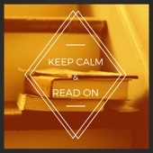 Keep Calm & Read On – Best Peaceful and Relaxing Songs to Read and Rest, Calm Instrumental Music and Alpha Waves to Help You Focus and Improve Concentration