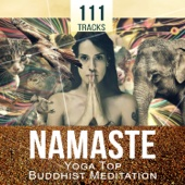 Namaste: 111 Tracks - Yoga Top Buddhist Meditation and Natural Sounds of Nature for Improve Your Mood and Reduce Stress, Peaceful Music to Relax