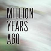 Million Years Ago (Radio Edit)