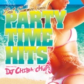 PARTY TIME HITS ~Best Summer Tunes!~ Selected by DJ CHIBA-CHUPS