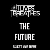 It Lives, It Breathes - The Future (Asuka's WWE Theme) artwork