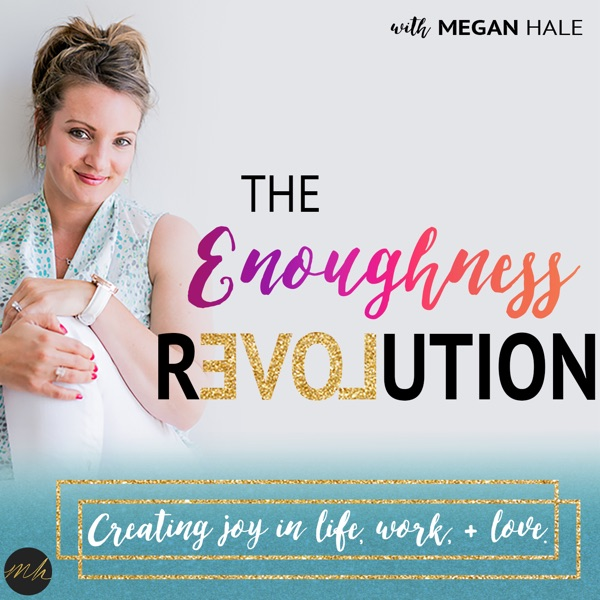 The Enoughness Revolution: Life, Work, + Love